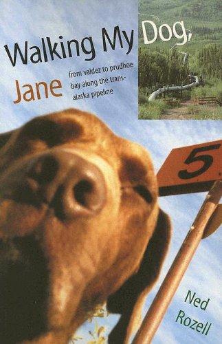Walking My Dog Jane: From Valdez to Prudhoe Bay Along the Trans-Alaska Pipeline 9780882405940