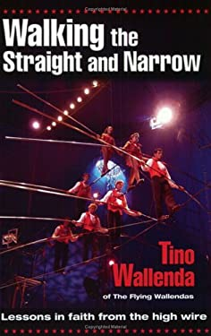 Walking the Straight and Narrow: Lessons in Faith from the High Wire 9780882709130
