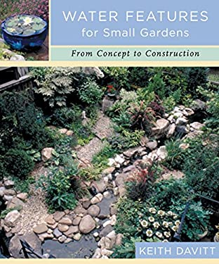Water Features for Small Gardens: From Concept to Construction 9780881925968