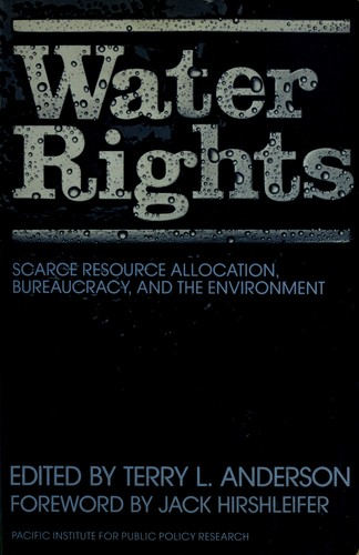 Water Rights : Scarce Resource Allocation, Bureaucracy, and the Environment