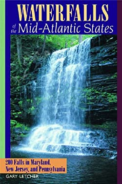 Waterfalls of the Mid-Atlantic States: 200 Falls in Maryland, New Jersey, and Pennsylvania 9780881505436