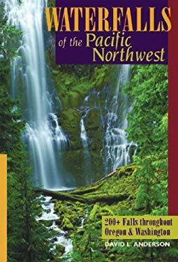 Waterfalls of the Pacific Northwest: 200+ Waterfalls Throughout Oregon & Washington 9780881507133
