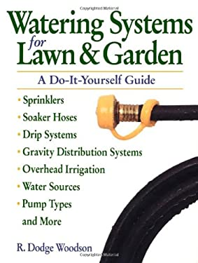 Watering Systems for Lawn & Garden: A Do-It-Yourself Guide 9780882669069