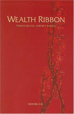 Wealth Ribbon: Taiwan Bound, America Bound 9780880938549
