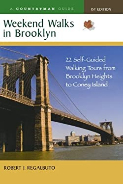 Weekend Walks in Brooklyn: 22 Self-Guided Walking Tours from Brooklyn Heights to Coney Island 9780881508062