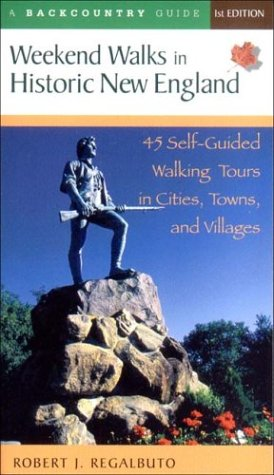 Weekend Walks in Historic New England: 45 Self-Guided Walking Tours in Cities, Towns, and Villages 9780881505276