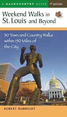Weekend Walks in St. Louis and Beyond: 30 Town and Country Walks Within 150 Miles of the City 9780881504484