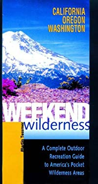 Weekend Wilderness: California, Oregon, Washington: A Complete Outdoor Recreation Guide to America's Pocket Wilderness Areas 9780881505658