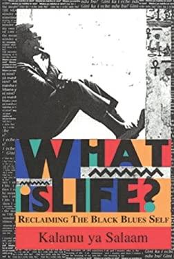 What Is Life? What Is Life? What Is Life?: Reclaiming the Black Blues Self Reclaiming the Black Blues Self Reclaiming the Black Blues Self 9780883780831