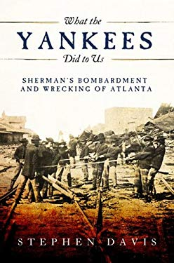 What the Yankees Did to Us: Sherman's Bombardment and Wrecking of Atlanta 9780881463989