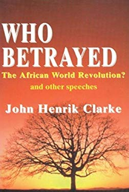 Who Betrayed the African World Revolution?: And Other Speeches 9780883781364