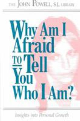 Why Am I Afraid to Tell You Who I Am?: Insights Into Personal Growth 9780883473238