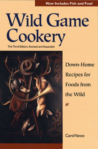 Wild Game Cookery: Down-Home Recipes for Foods from the Wild 9780881504194