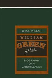 William Green: Biography of a Labor Leader (Suny Series in Labor History) 9044275