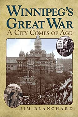 Winnipeg's Great War: A City Comes of Age 9780887557217