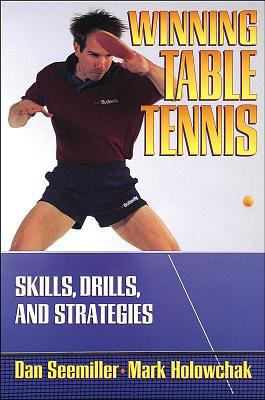 Winning Table Tennis: Skills, Drills, and Strategies 9780880115209