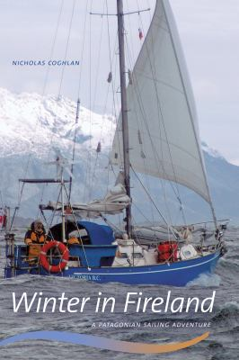 Winter in Fireland: A Patagonian Sailing Adventure 9780888645470
