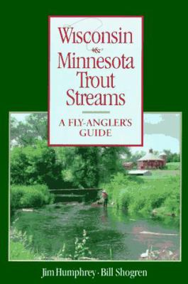 Wisconsin and Minnesota Trout Streams: An Angler's Guide to More Than 120 Trout Rivers and Streams 9780881503074