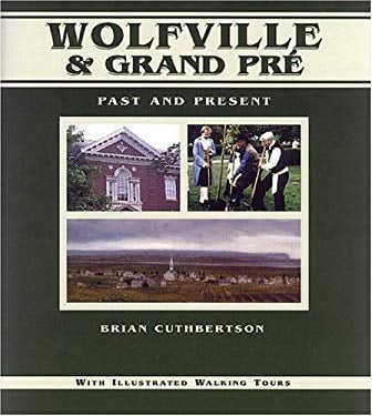 Wolfville & Grand Pre: Past and Present 9780887803604