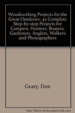 Woodworking Projects for the Great Outdoors: Forty-One Complete Step-By-Step Projects For... 9780882666167
