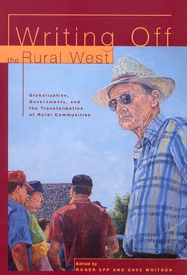 Writing Off Rural Communities: Globalization, Governments and the Tranformation of Rural Life 9780888643780