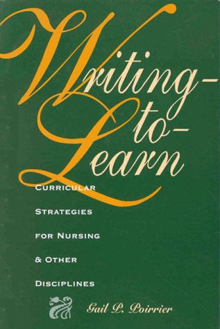 Writing to Learn: Curricular Strategies for Nursing & Other Disciplines 9780887377235