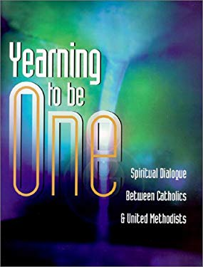 Yearning to Be One: Spiritual Dialogue Between Catholics and United Methodists 9780881772999
