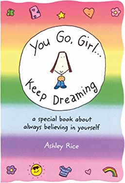 You Go, Girla] Keep Dreaming: A Special Book about Always Believing in Yourself 9780883968321
