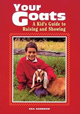 Your Goats : A Kid's Guide to Raising and Showing