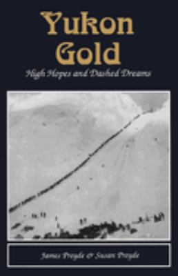Yukon Gold: High Hopes and Dashed Dreams 9780888393623