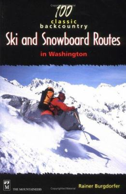 100 Classic Backcountry Ski and Snowboard Routes in Washington 9780898866612