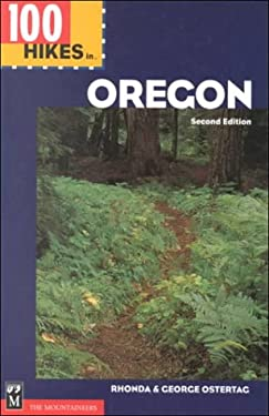 100 Hikes in Oregon: Mount Hood, Crater Lake, Columbia Gorge, Eagle Cap Wilderness, Steens Mountain, Three Sisters Wilderness 9780898866193