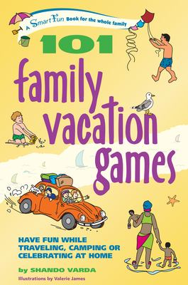 101 Family Vacation Games: Have Fun While Traveling, Camping, or Celebrating at Home 9780897934664