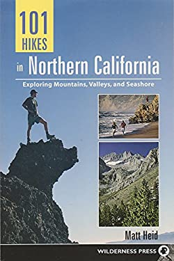 101 Hikes in Northern California: Exploring Mountains, Valley, and Seashore 9780899974743