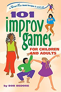 101 Improv Games for Children and Adults: Fun and Creativity with Improvisation and Acting 9780897934244