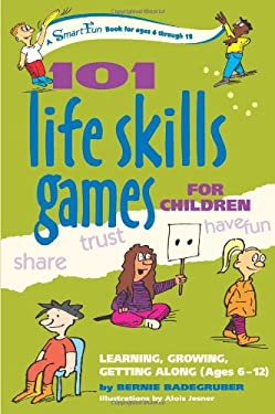 101 Life Skills Games for Children: Learning, Growing, Getting Along (Ages 6 to 12) 9780897934411