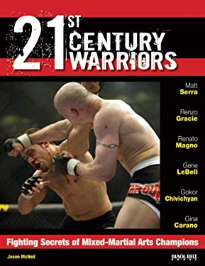 21st Century Warriors: Fighting Secrets of Mixed-Martial Arts Champions 9780897501774