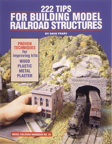 222 Tips for Building Model Railroad Structures 9780890241455