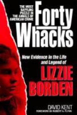 40 Whacks: New Evidence in the Life and Legend of Lizzie Borden 9780899093512