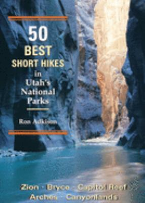50 Best Short Hikes in Utah's National Parks 9780899972602