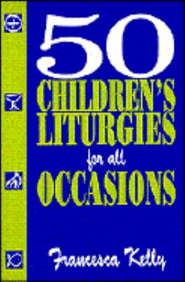 50 Children's Liturgies for All Occasions 9780896225411