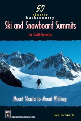 50 Classic Backcountry Ski and Snowboard Summits in California: Mount Shasta to Mount Whitney 9780898866568