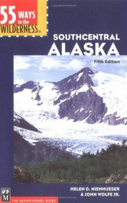 55 Ways to the Wilderness in Southcentral Alaska 9780898867916