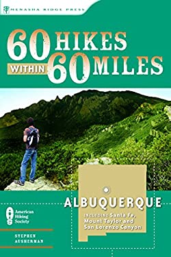 60 Hikes Within 60 Miles: Albuquerque: Including Santa Fe, Mount Taylor, and San Lorenzo Canyon 9780897325905