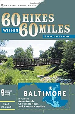 60 Hikes Within 60 Miles: Baltimore: Including Anne Arundel, Carroll, Harford, and Howard Counties 9780897326926