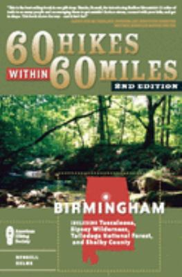 60 Hikes Within 60 Miles: Birmingham: Including Tuscaloosa, Sipsey Wilderness, Talladega National Forest, and Shelby County 9780897329781