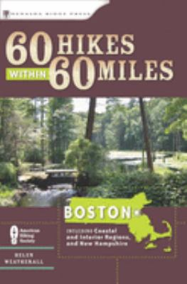 60 Hikes Within 60 Miles: Boston: Including Coastal and Interior Regions, and New Hampshire 9780897326360