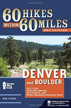 60 Hikes Within 60 Miles: Denver and Boulder: Including Colorado Springs, Fort Collins, and Rocky Mountain National Park 9780897328852