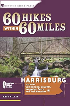 60 Hikes Within 60 Miles, Harrisburg: Including Cumberland, Dauphin, Lebanon, Lancaster, Perry, and York Counties 9780897320429