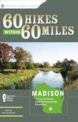 60 Hikes Within 60 Miles: Madison: Includes Dane and Surrounding Counties 9780897327947